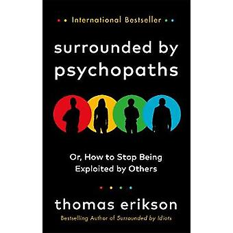Surrounded by Psychopaths or How to Stop Being Exploited by Others