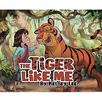 The Tiger Like Me by Kelsey Lee - 9780228818007 Book