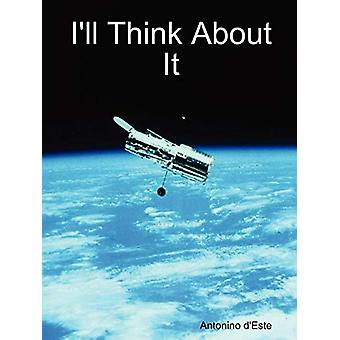 I'll Think about It by Antonino D'Este - 9780578017358 Book