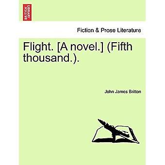 Flight. [A Novel.] (Fifth Thousand.). by John James Britton - 9781241