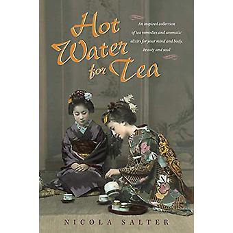 Hot Water for Tea - An Inspired Collection of Tea Remedies and Aromati