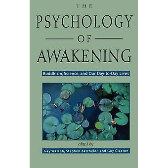 The Psychology of Awakening - Buddhism - Science - and Our Day-to-Day