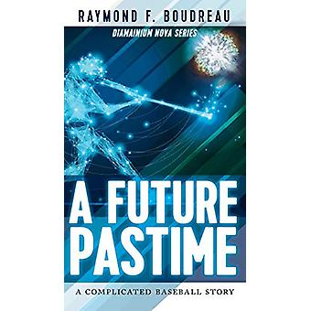 A Future Pastime by Raymond Boudreau - 9781773706306 Book