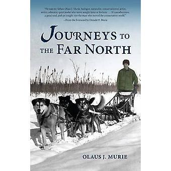 Journeys to the Far North by Olaus J Murie - 9781941821862 Book