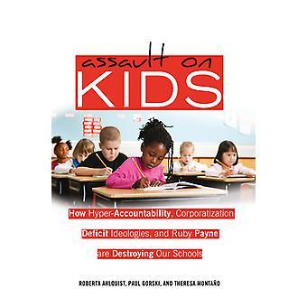 Aanval op kinderen Hoe HyperAccountability Corporatization Deficit Ideologieën en Ruby Payne onze scholen vernietigen 402 contrapunten studies in kritiek