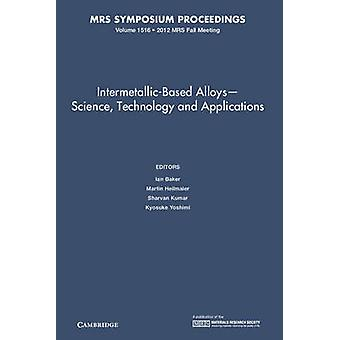 IntermetallicBased Alloys Science Technology and Applications Volume 1516 by Edited by Ian Baker & Edited by Martin Heilmaier & Edited by Sharvan Kumar & Edited by Kyosuke Yoshimi