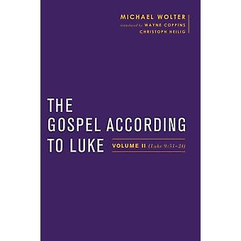 The Gospel According to Luke  Volume II Luke 951a24 by Michael Wolter & Translated by Wayne Coppins & Translated by Christoph Heilig & Series edited by Simon Gathercole