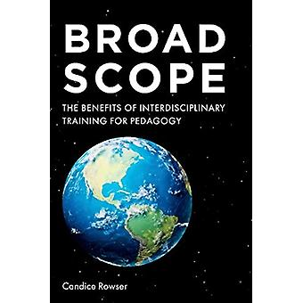 Broad Scope The Benefits of Interdisciplinary Training for Pedagogy by Candice Rowser
