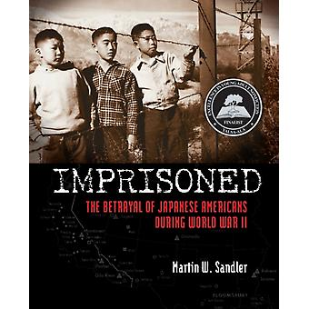 Imprisoned  The Betrayal of Japanese Americans During World War II by Martin W Sandler