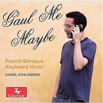 Bach / Couperin / Marais / Schlosberg, Daniel - Gaul Me Maybe - French Baroque Keyboard Music [CD] USA import