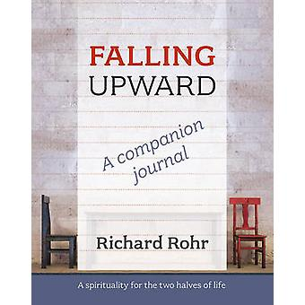 Falling Upward - a Companion Journal - A Spirituality for the Two Halv