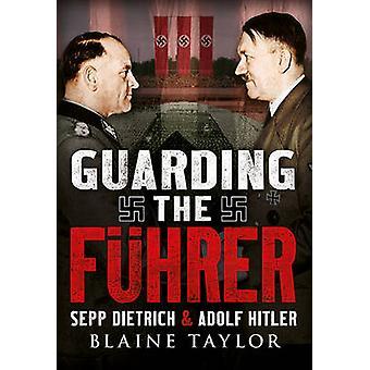 Bewachung der Fuhrer - Sepp Dietrich und Adolf Hitler von Blaine Taylor