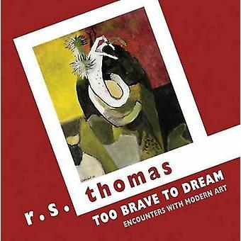 Trop courageux pour rêver - rencontres avec l'Art moderne par R. S. Thomas - 9781