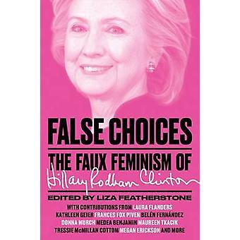 Fałszywe wybory - Faux feminizm Hillary Rodham Clinton przez Lisa Fe