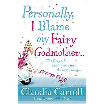 Personally - I Blame My Fairy Godmother by Claudia Carroll - 97818475