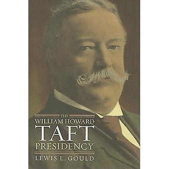 La presidenza di Taft di Lewis L. Gould - 9780700616749