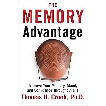 The Memory Advantage - Improve Your Memory - Mood - and Confidence Thr