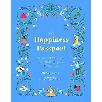 The Happiness Passport - A world tour of joyful living in 50 words by