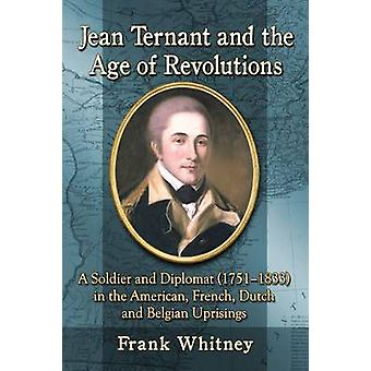Jean Ternant and the Age of Revolutions - A Soldier and Diplomat (1751