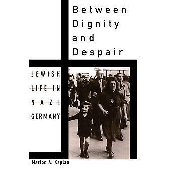 Zwischen würde und Verzweiflung: Jüdisches Leben in Nazi-Deutschland (Studien in der jüdischen Geschichte)