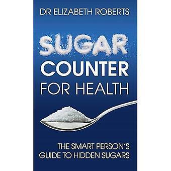 Suiker van de teller voor de gezondheid: de slimme iemands gids verborgen suikers