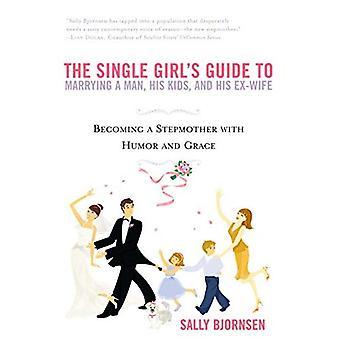 The Single Girl's Guide till att gifta sig med en Man, hans barn och hans Ex-fru: att bli en styvmor med Humor och Grace