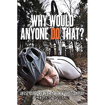 Warum sollte jemand das tun?: Lifestyle Sport im 21. Jahrhundert (Critical Issues in Sport und Gesellschaft)