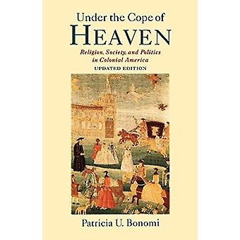 Under the Cope of Heaven - Religion - Society - and Politics in Coloni