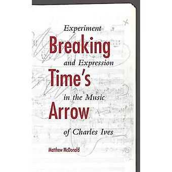 Breaking Times Arrow Experiment and Expression in the Music of Charles Ives by McDonald & Matthew