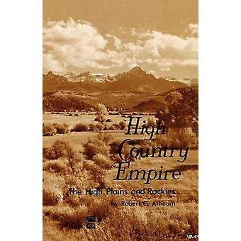 High Country Empire The High Plains and Rockies by Athearn & Robert G.