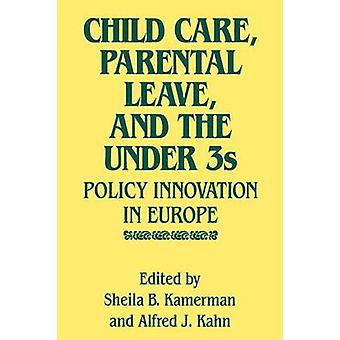 Child Care Parental Leave and the Under 3s Policy Innovation in Europe by Kamerman & Sheila B.