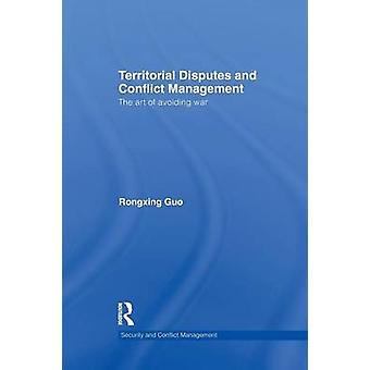 Territorial Disputes and Conflict Management  The art of avoiding war by Guo & Rongxing
