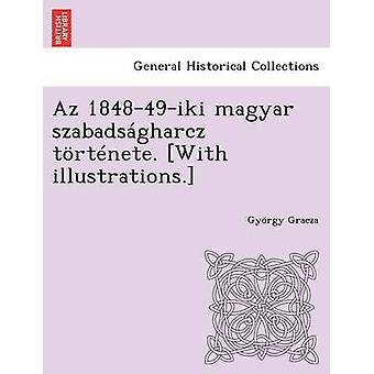 Az 184849iki magyar szabadsgharcz trtnete. With illustrations. by Gracza & Gyrgy