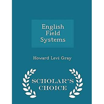 English Field Systems  Scholars Choice Edition by Howard Levi Gray