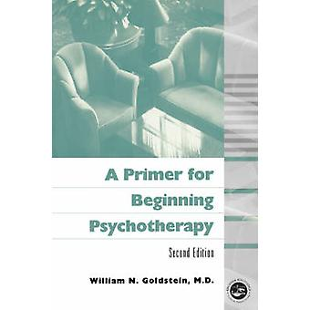 A Primer for Beginning Psychotherapy by Goldstein & William N.