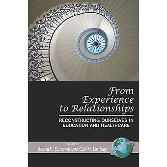 From Experience to Relationships Reconstructing Ourselves in Education and Healthcare PB by Schwind & Jasna K.
