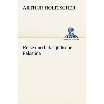 Reise Durch Das Judische Palastina por Holitscher y Arturo