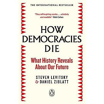 How Democracies Die - What History Reveals About Our Future by How Dem