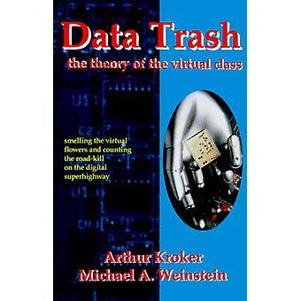 Data Trash - The Theory of Virtual Class by Arthur Kroker - 9780312122
