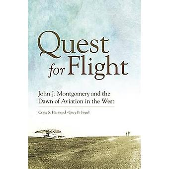 Quest for Flight - John J. Montgomery and the Dawn of Aviation in the
