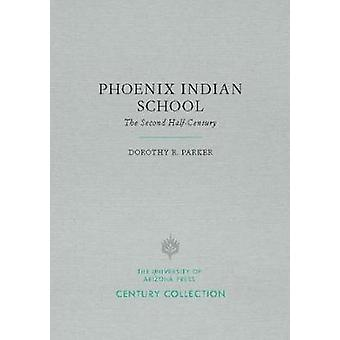 Phoenix Indian School - The Second Half-Century by Dorothy R. Parker -
