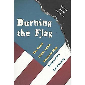 Burning the Flag by Robert J. Goldstein - 9780873385985 Book