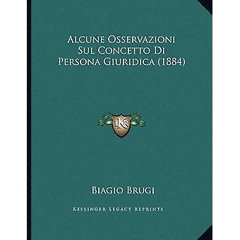 Alcune Osservazioni Sul Concetto Di Persona Giuridica (1884) by Biagi