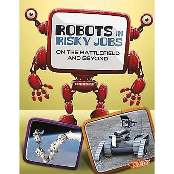 Robots in Risky Jobs (abridged edition) by Kathryn Clay - 97814765511