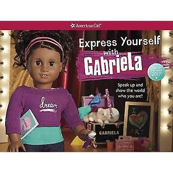 Express Yourself with Gabriela - Speak Up and Show the World Who You A