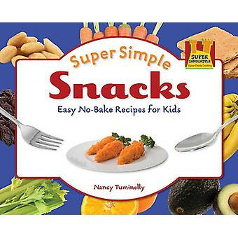 Super Simple Snacks - Easy No-Bake Recipes for Kids by Nancy Tuminelly