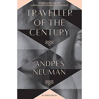 Traveller of the Century by Andres Neuman - Nick Caistor - Lorenza Ga