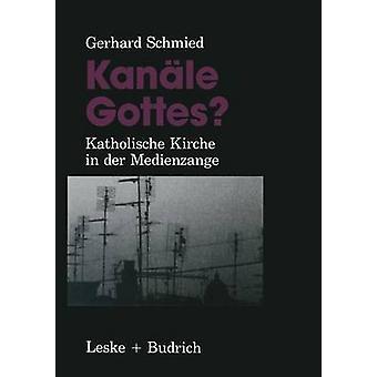 Kanle Gottes  Katholische Kirche in der Medienzange by Schmied & Gerhard