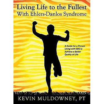 Living Life to the Fullest with EhlersDanlos Syndrome  Guide to Living a Better Quality of Life While Having EDS by Pt Kevin Muldowney