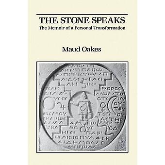 The Stone Speaks The Memoir of a Personal Transformation by Oakes & Maud